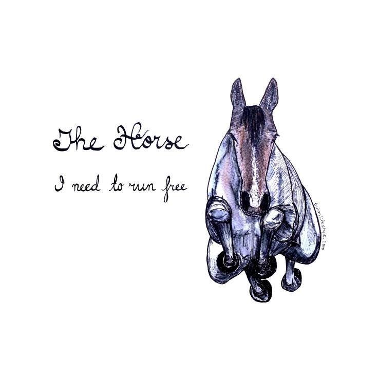 The Horse. I need to run free