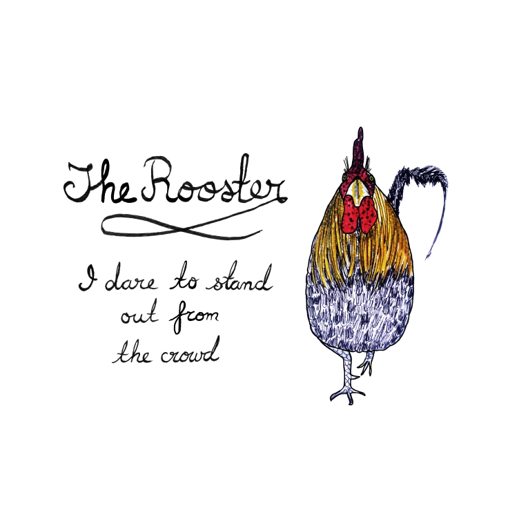 The Rooster. I dare to stand out from the crowd.